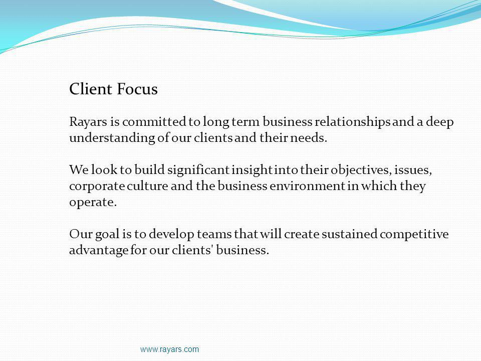 Client Focus Rayars is committed to long term business relationships and a deep understanding of our clients and their needs.