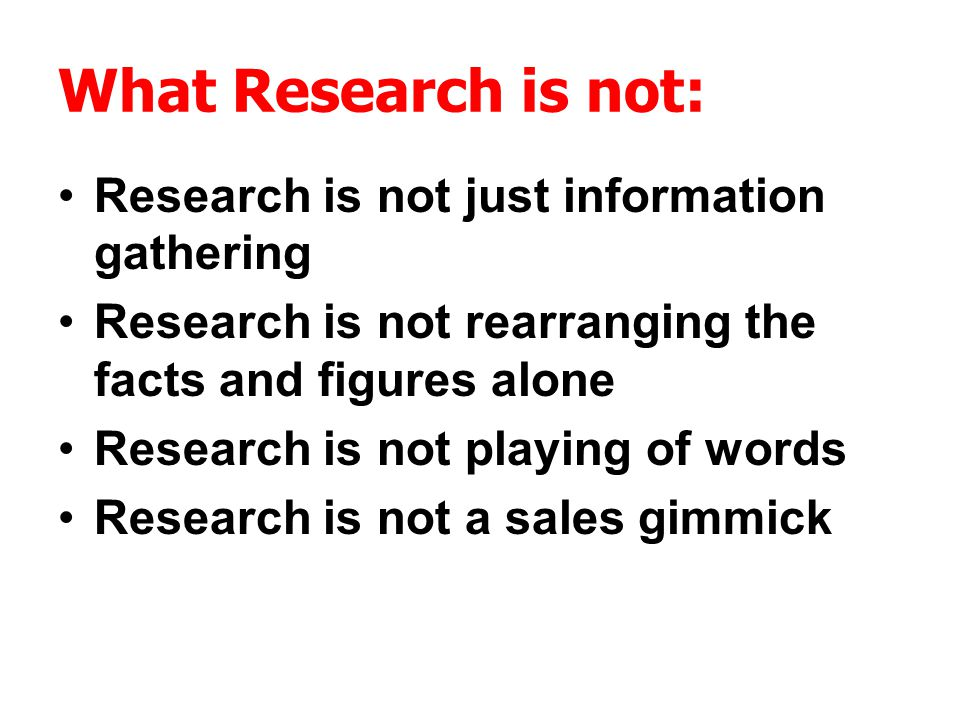 What Research is not: Research is not just information gathering