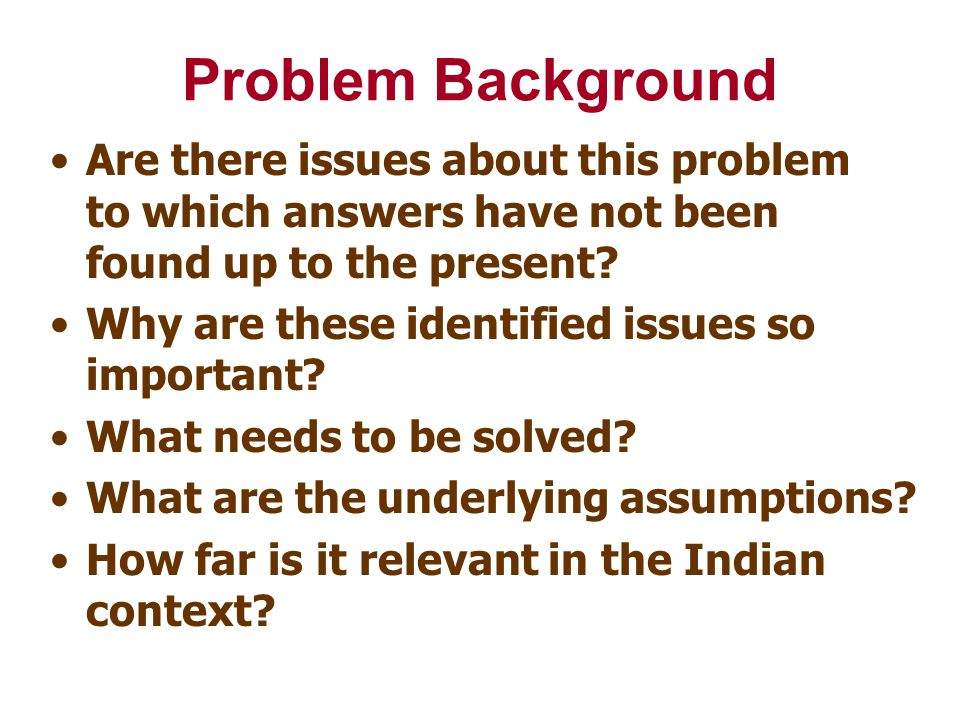 Problem Background Are there issues about this problem to which answers have not been found up to the present