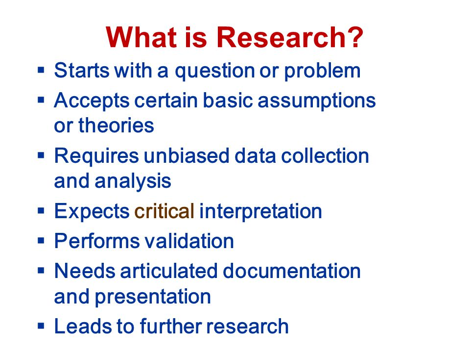What is Research Starts with a question or problem