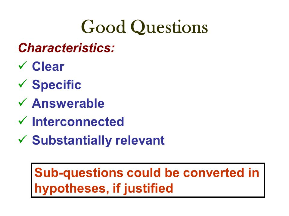 Good Questions Characteristics: Clear Specific Answerable