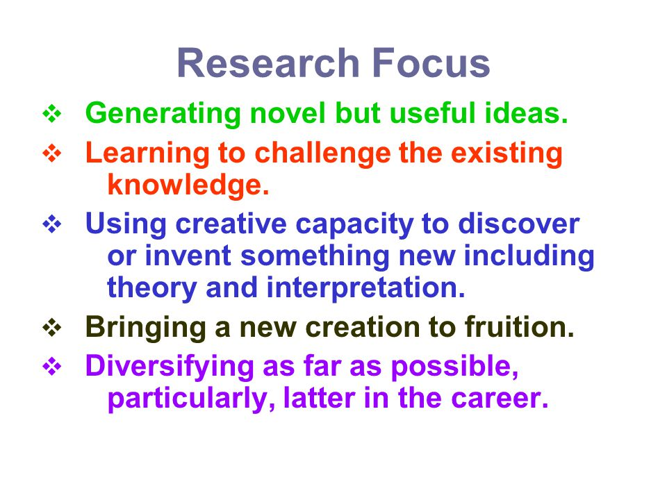 Research Focus Generating novel but useful ideas.