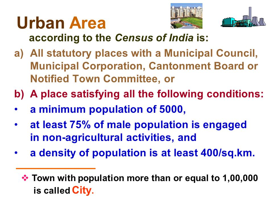 Urban Area according to the Census of India is: