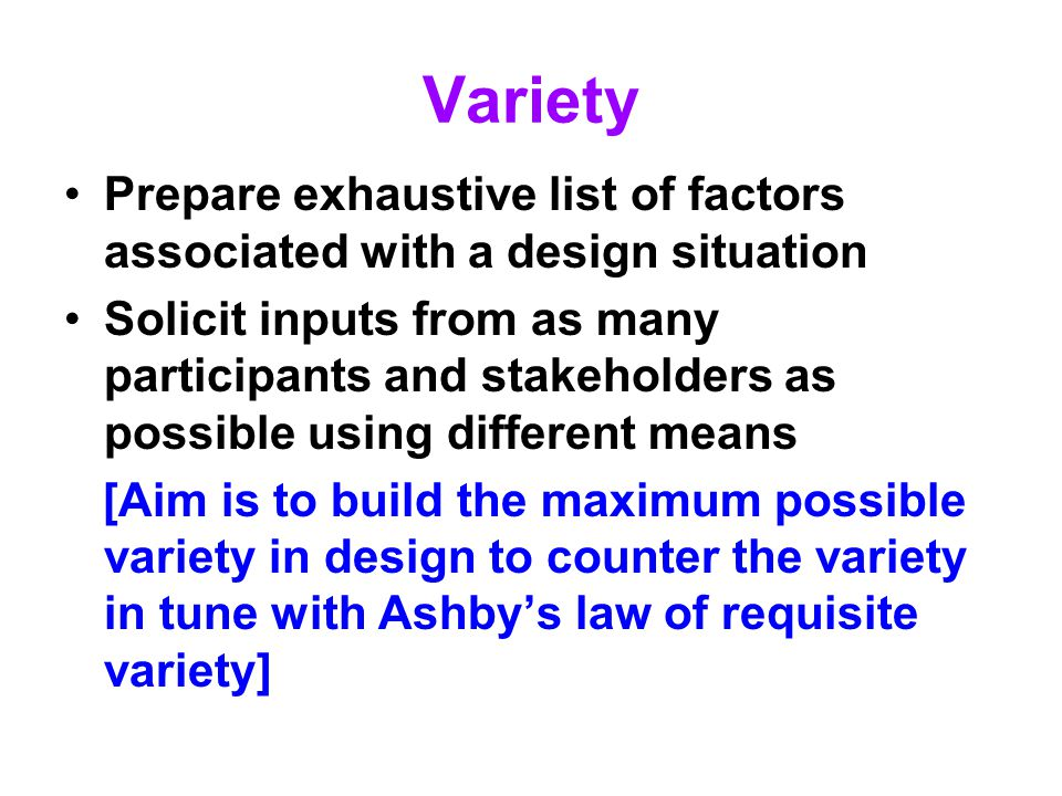 Variety Prepare exhaustive list of factors associated with a design situation.