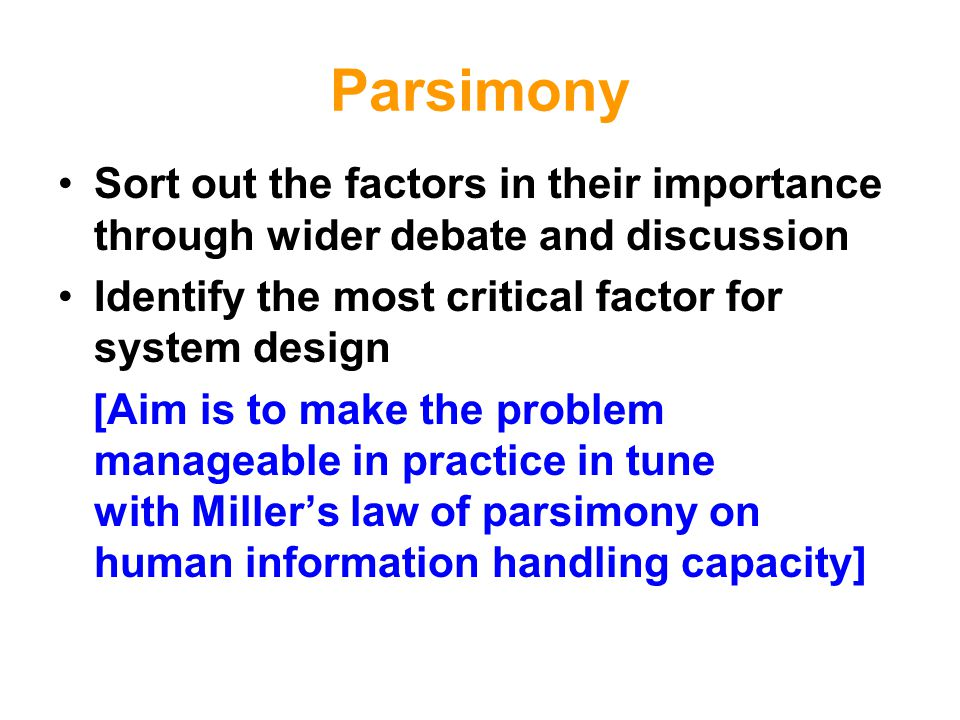 Parsimony Sort out the factors in their importance through wider debate and discussion. Identify the most critical factor for system design.