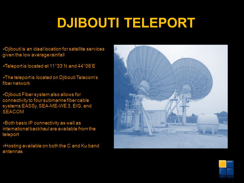 DJIBOUTI TELEPORT Djibouti is an ideal location for satellite services given the low average rainfall.