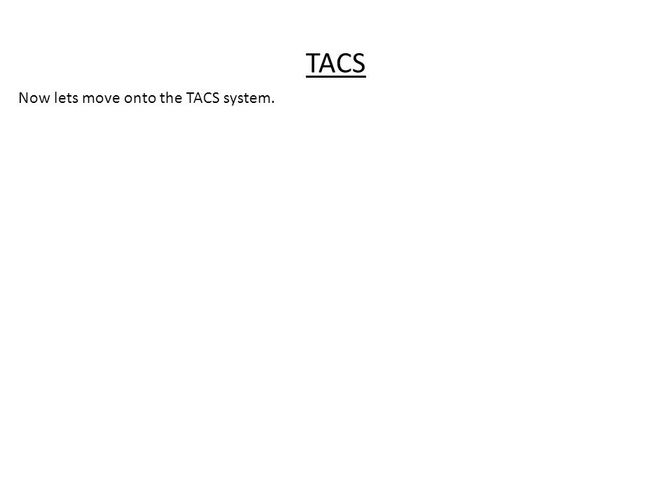 TACS Now lets move onto the TACS system.