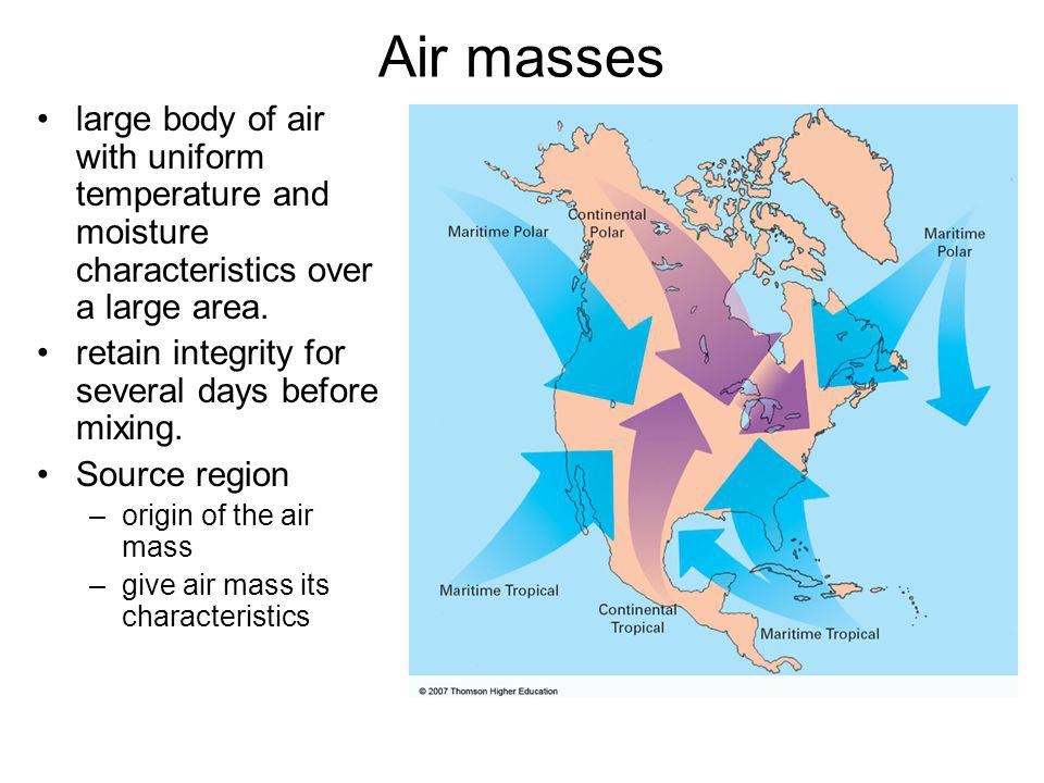 Air masses large body of air with uniform temperature and moisture characteristics over a large area.
