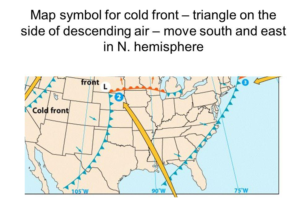 Map symbol for cold front – triangle on the side of descending air – move south and east in N.
