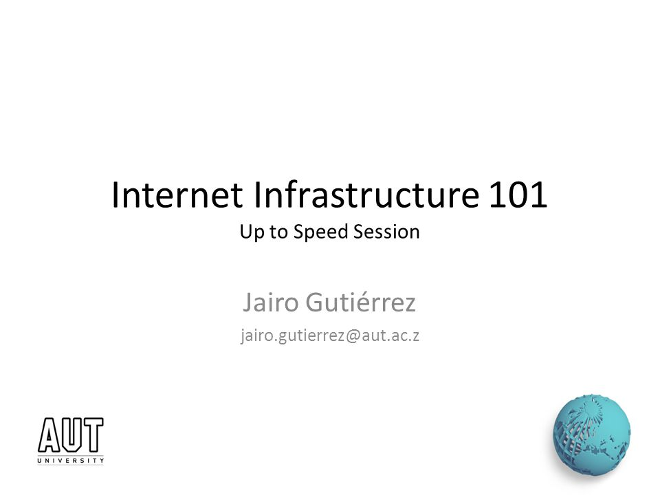 Internet Infrastructure 101 Up to Speed Session