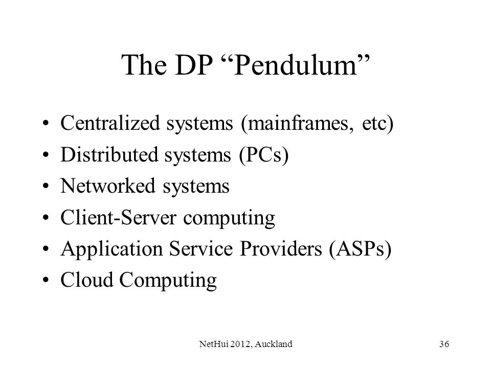 The DP Pendulum Centralized systems (mainframes, etc)