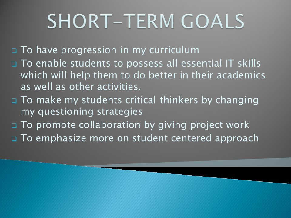 SHORT-TERM GOALS To have progression in my curriculum