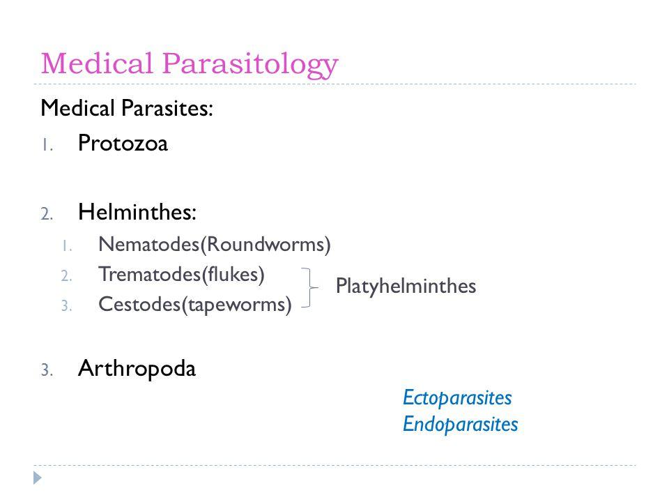 Medical Parasitology Medical Parasites: Protozoa Helminthes: