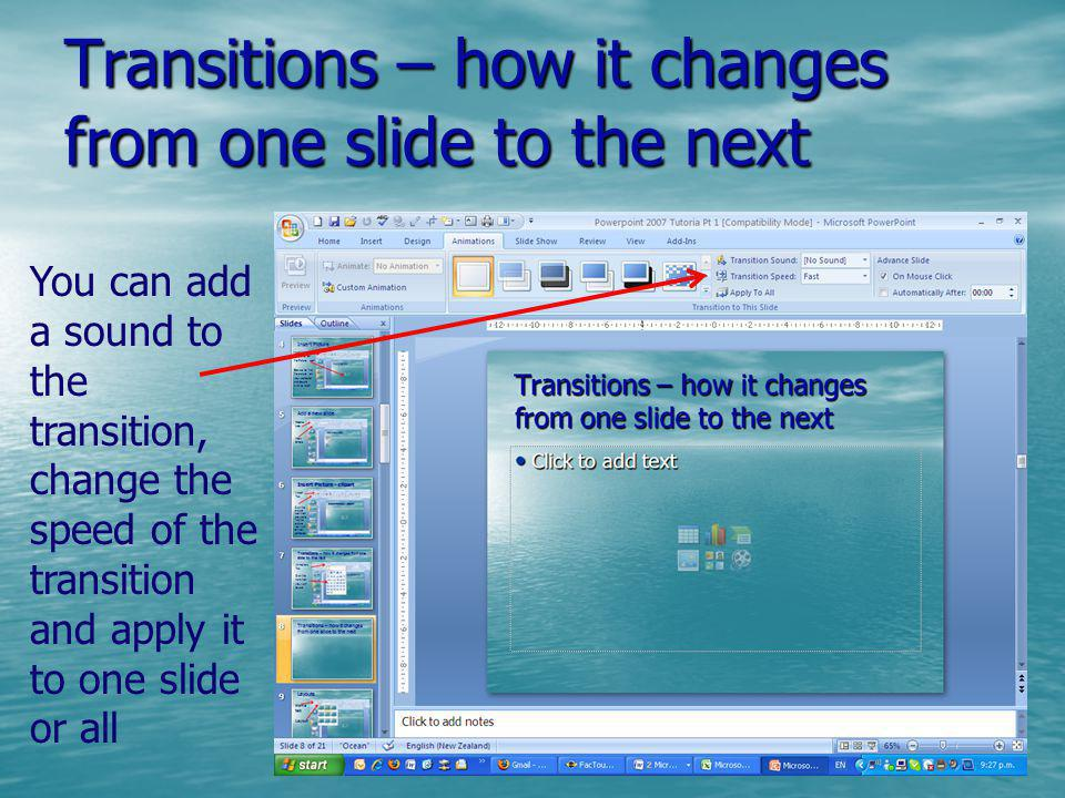 Transitions – how it changes from one slide to the next