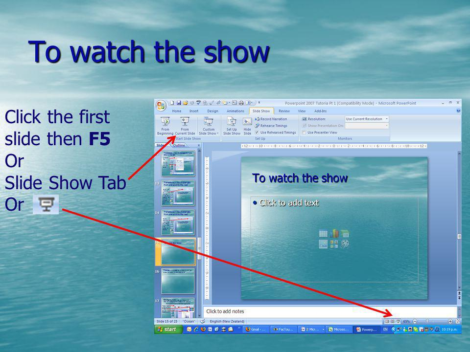 To watch the show Click the first slide then F5 Or Slide Show Tab