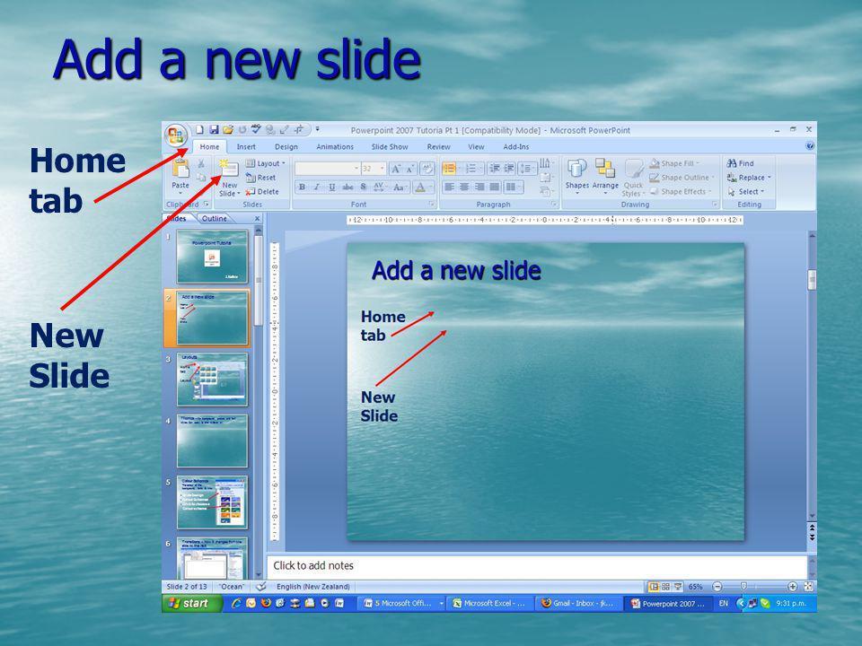 Add a new slide Home tab New Slide