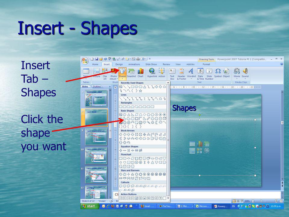 Insert - Shapes Insert Tab – Shapes Click the shape you want