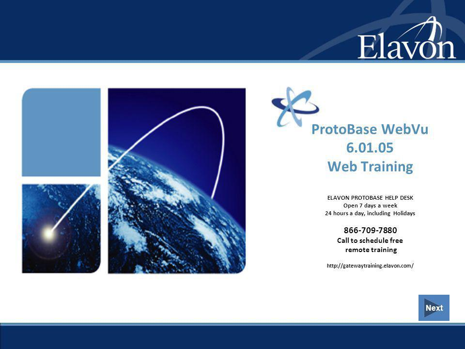 ProtoBase WebVu 6.01.05 Web Training ELAVON PROTOBASE HELP DESK Open 7 days a week 24 hours a day, including Holidays 866-709-7880 Call to schedule free remote training http://gatewaytraining.elavon.com/
