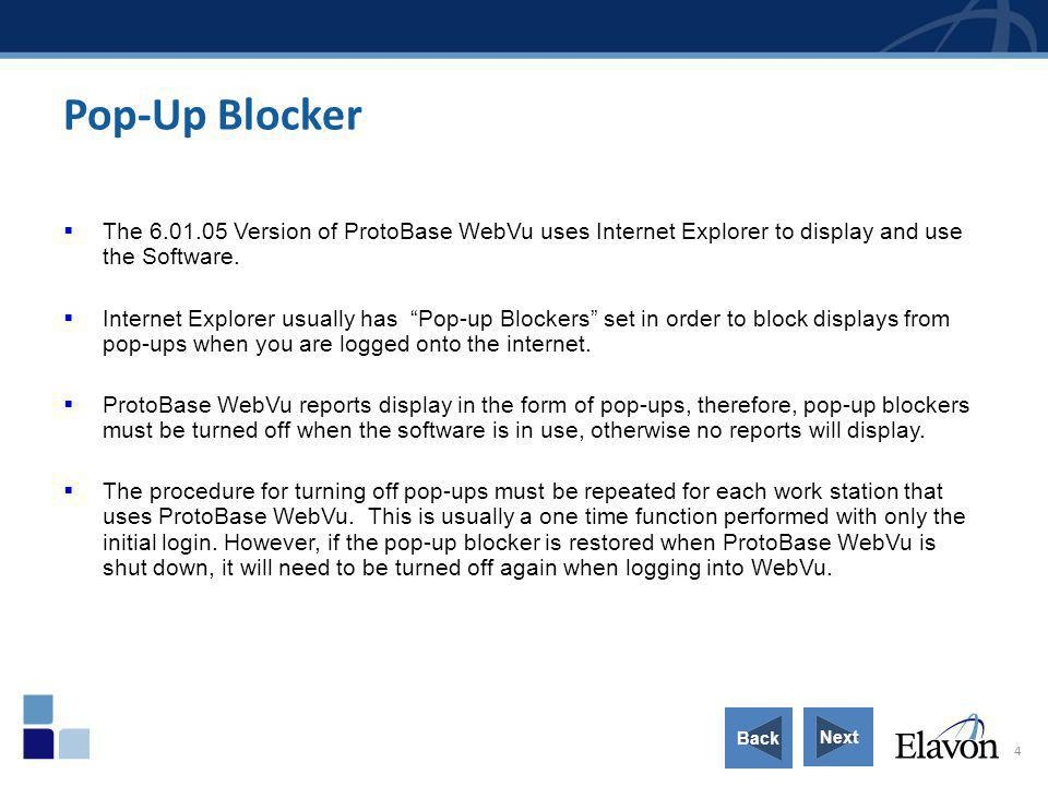 Pop-Up Blocker The 6.01.05 Version of ProtoBase WebVu uses Internet Explorer to display and use the Software.