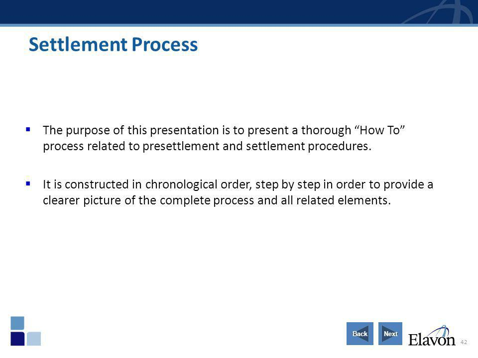Settlement Process The purpose of this presentation is to present a thorough How To process related to presettlement and settlement procedures.