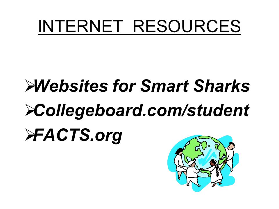 Websites for Smart Sharks Collegeboard.com/student FACTS.org