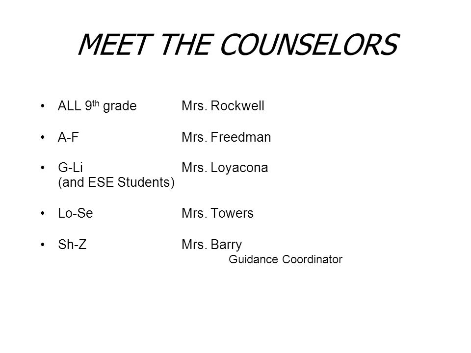 MEET THE COUNSELORS ALL 9th grade Mrs. Rockwell A-F Mrs. Freedman