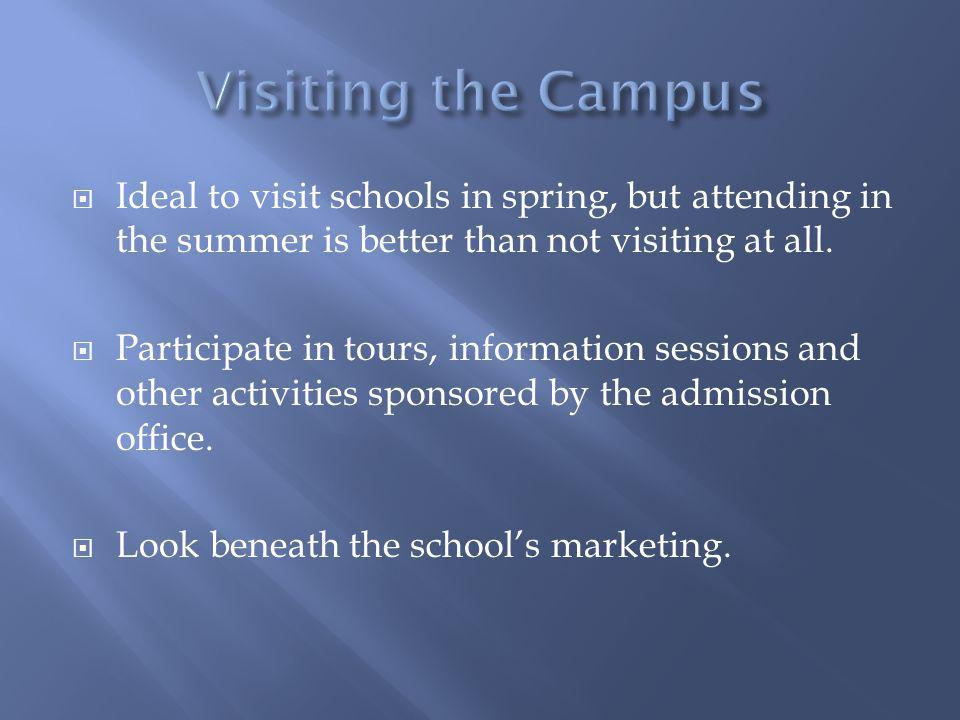 Visiting the Campus Ideal to visit schools in spring, but attending in the summer is better than not visiting at all.