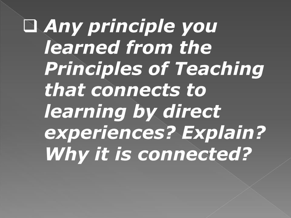 Any principle you learned from the Principles of Teaching that connects to learning by direct experiences.