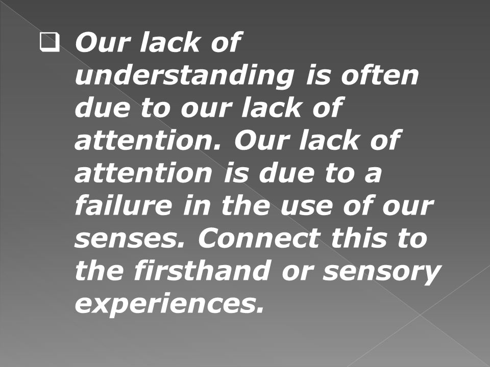 Our lack of understanding is often due to our lack of attention