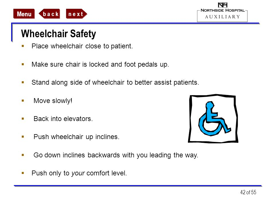 Wheelchair Safety Place wheelchair close to patient.