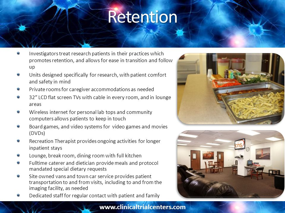 Retention Investigators treat research patients in their practices which promotes retention, and allows for ease in transition and follow up.