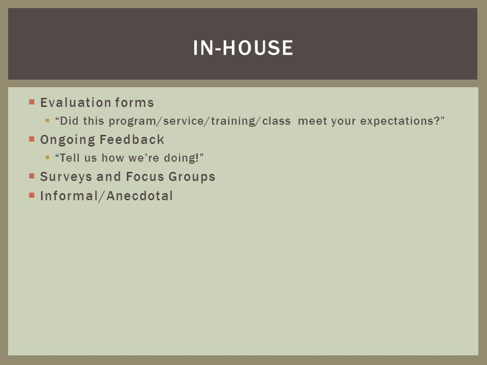 In-house Evaluation forms Ongoing Feedback Surveys and Focus Groups