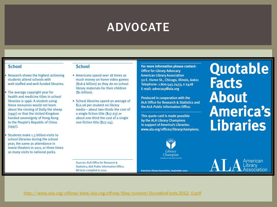 advocate http://www.ala.org/offices/sites/ala.org.offices/files/content/QuotableFacts.2012_0.pdf