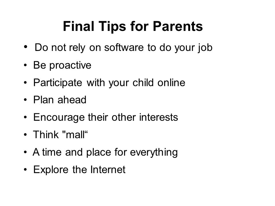Final Tips for Parents Do not rely on software to do your job