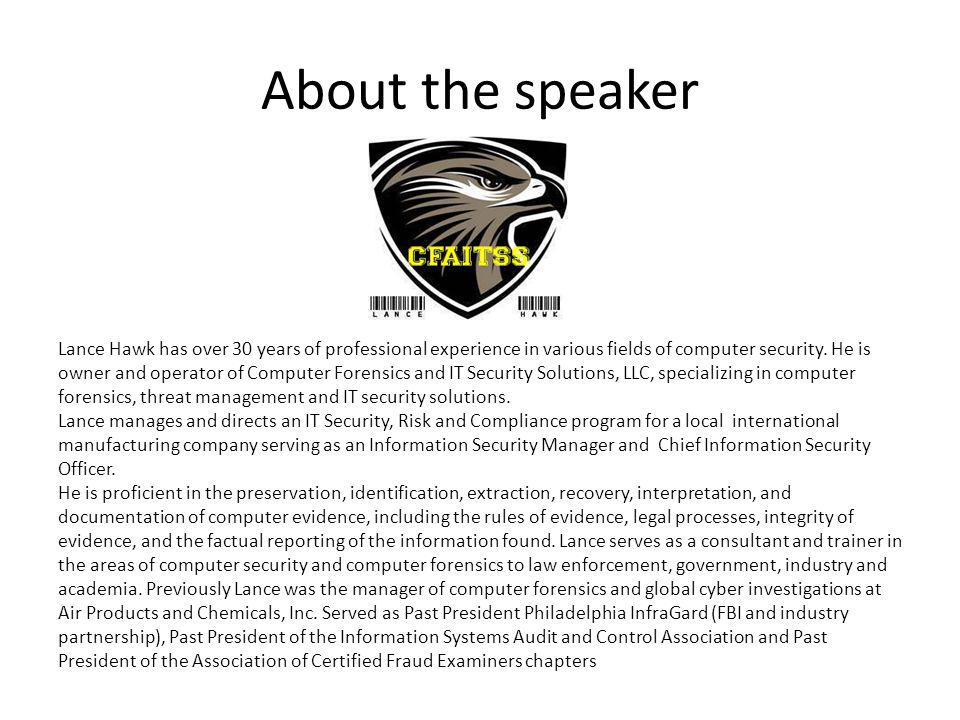 About the speaker Lance Hawk has over 30 years of professional experience in various fields of computer security. He is.