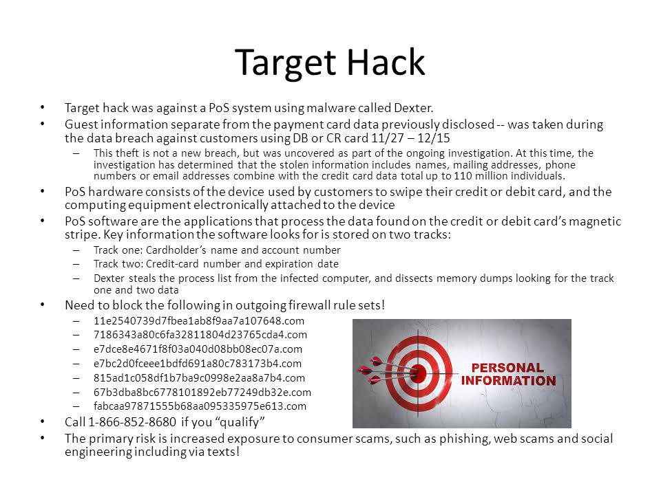 Target Hack Target hack was against a PoS system using malware called Dexter.