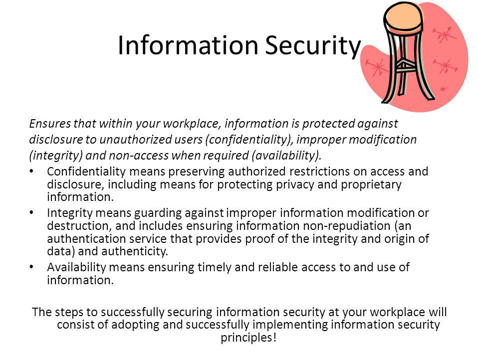 Information Security Ensures that within your workplace, information is protected against.
