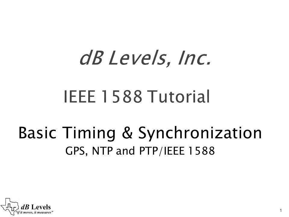 Basic Timing & Synchronization GPS, NTP and PTP/IEEE 1588
