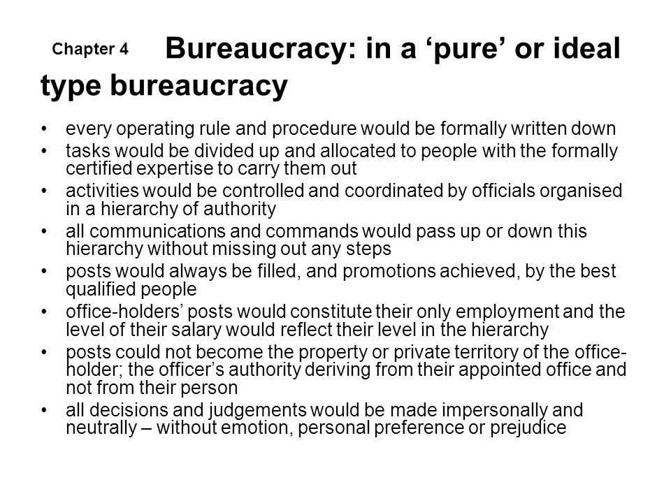 Bureaucracy: in a 'pure' or ideal type bureaucracy