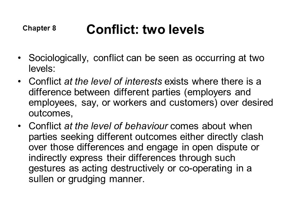 Conflict: two levels Chapter 8. Sociologically, conflict can be seen as occurring at two levels: