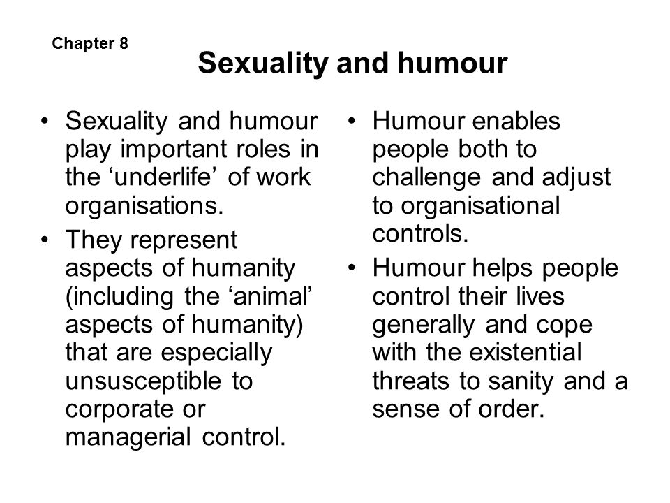 Sexuality and humour Chapter 8. Sexuality and humour play important roles in the 'underlife' of work organisations.