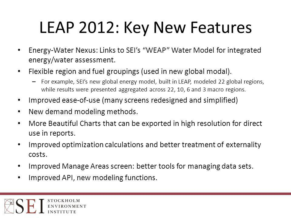 LEAP 2012: Key New Features Energy-Water Nexus: Links to SEI's WEAP Water Model for integrated energy/water assessment.
