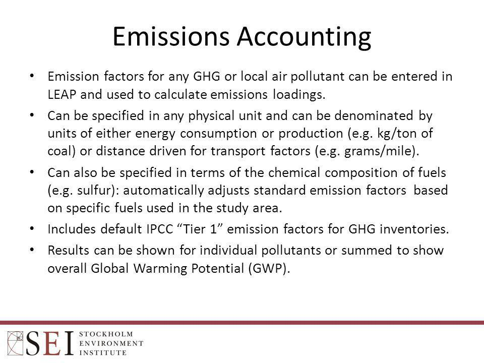 Emissions Accounting Emission factors for any GHG or local air pollutant can be entered in LEAP and used to calculate emissions loadings.