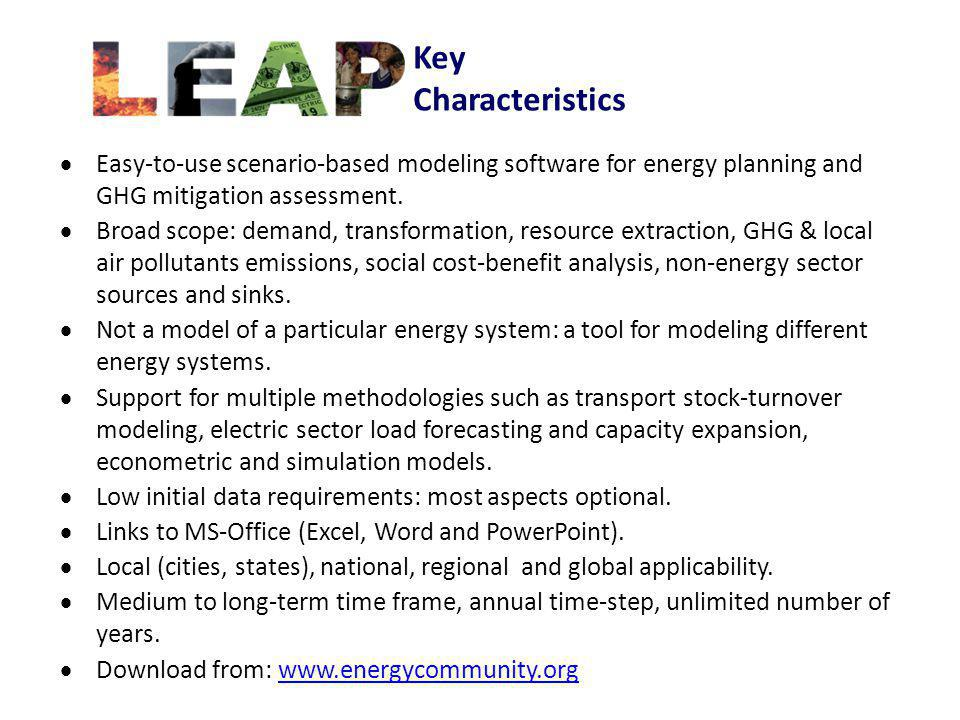Key Characteristics Easy-to-use scenario-based modeling software for energy planning and GHG mitigation assessment.