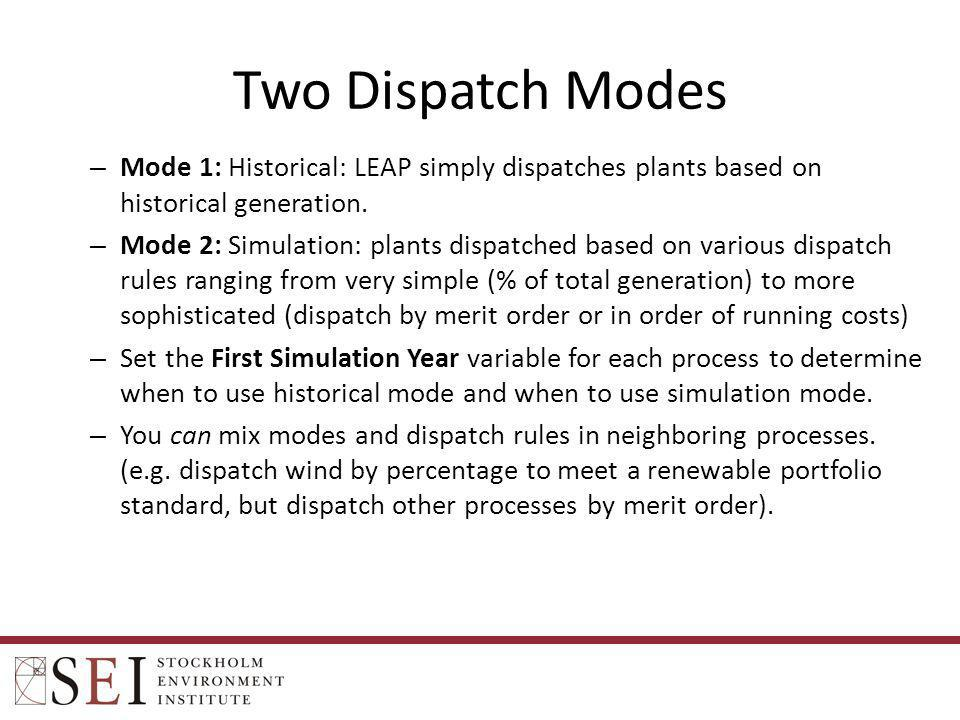 Two Dispatch Modes Mode 1: Historical: LEAP simply dispatches plants based on historical generation.
