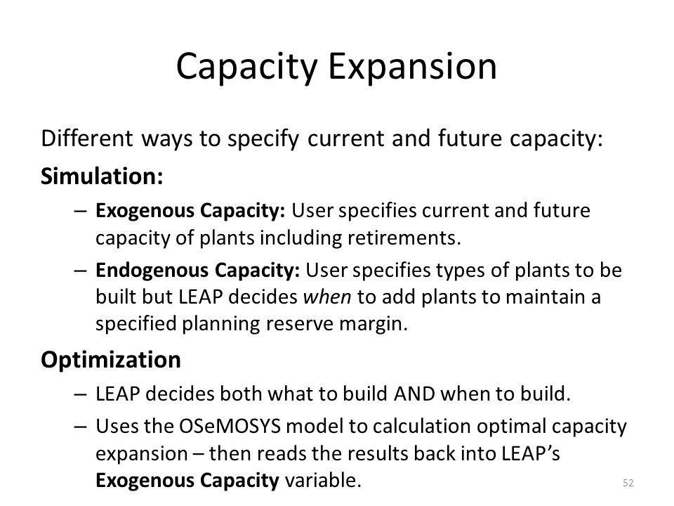Capacity Expansion Different ways to specify current and future capacity: Simulation: