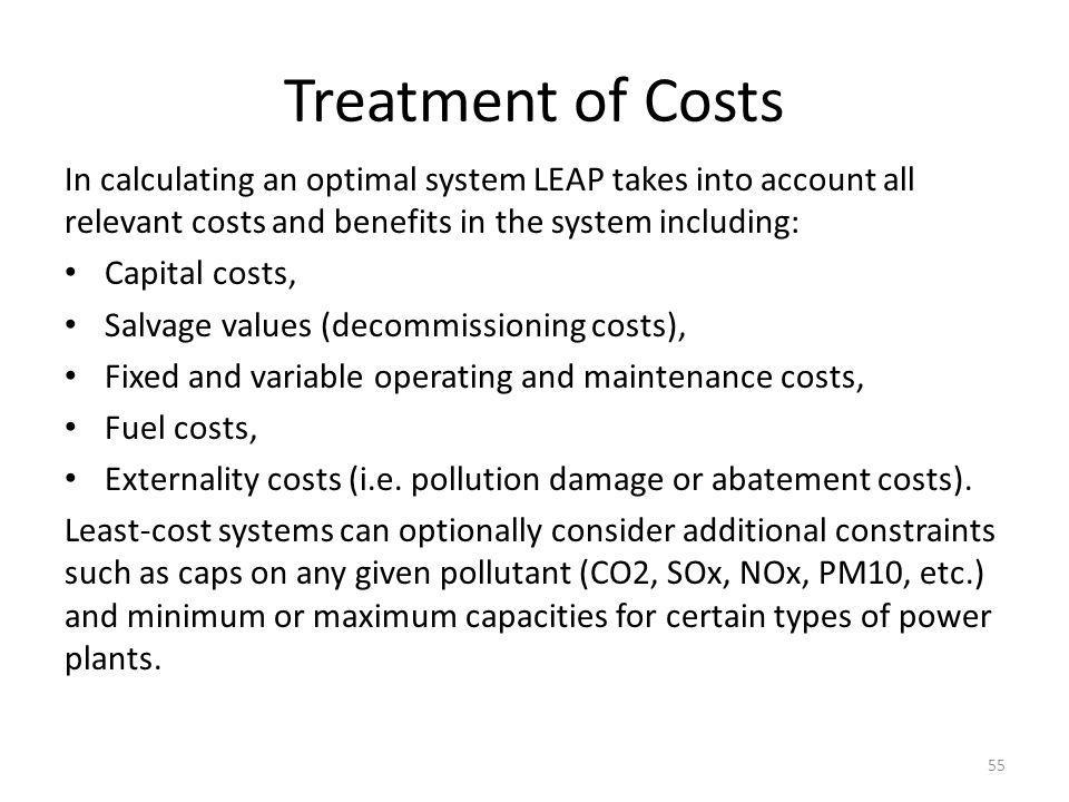Treatment of Costs In calculating an optimal system LEAP takes into account all relevant costs and benefits in the system including: