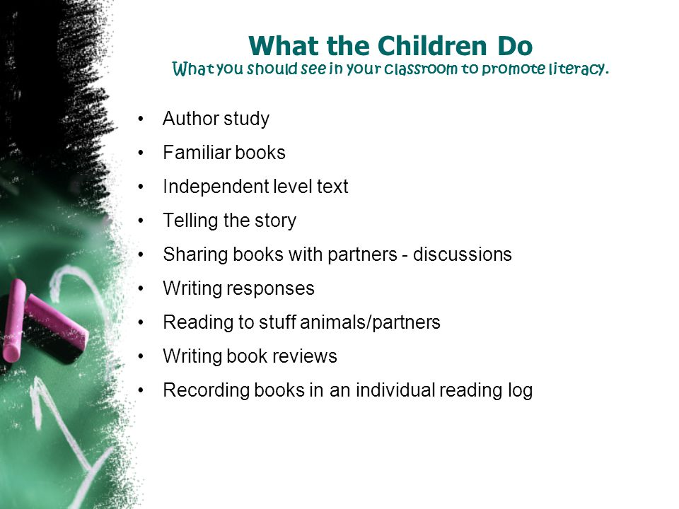 What the Children Do What you should see in your classroom to promote literacy.
