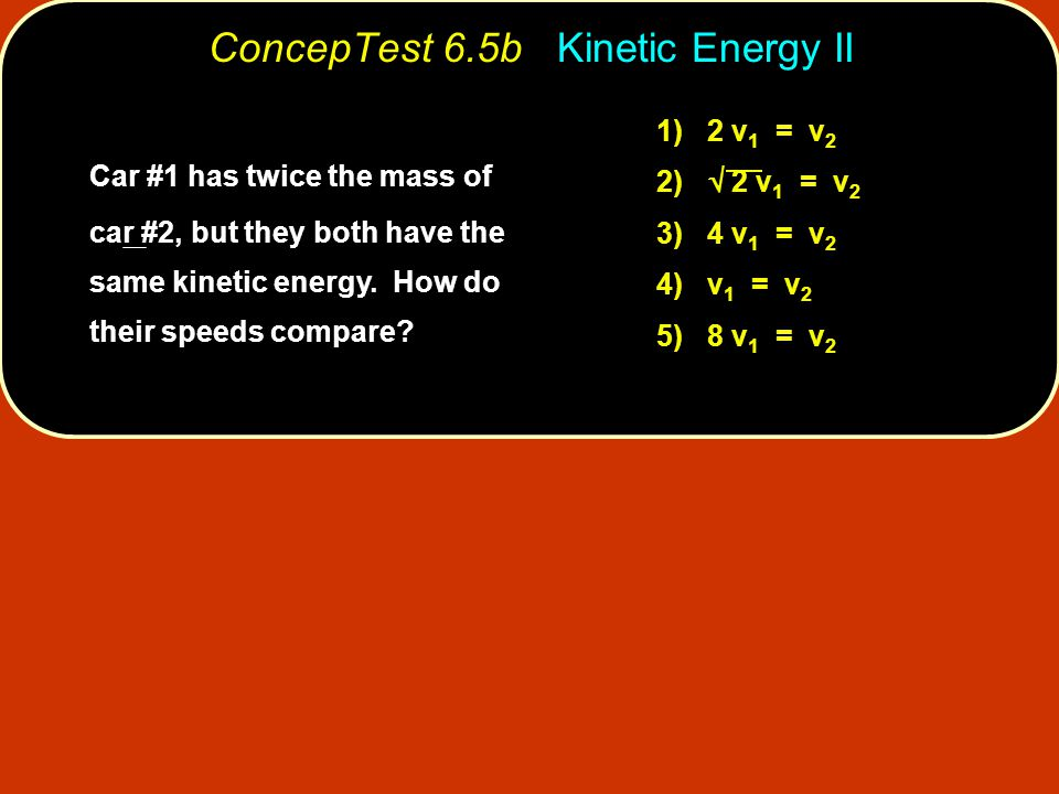 ConcepTest 6.5b Kinetic Energy II