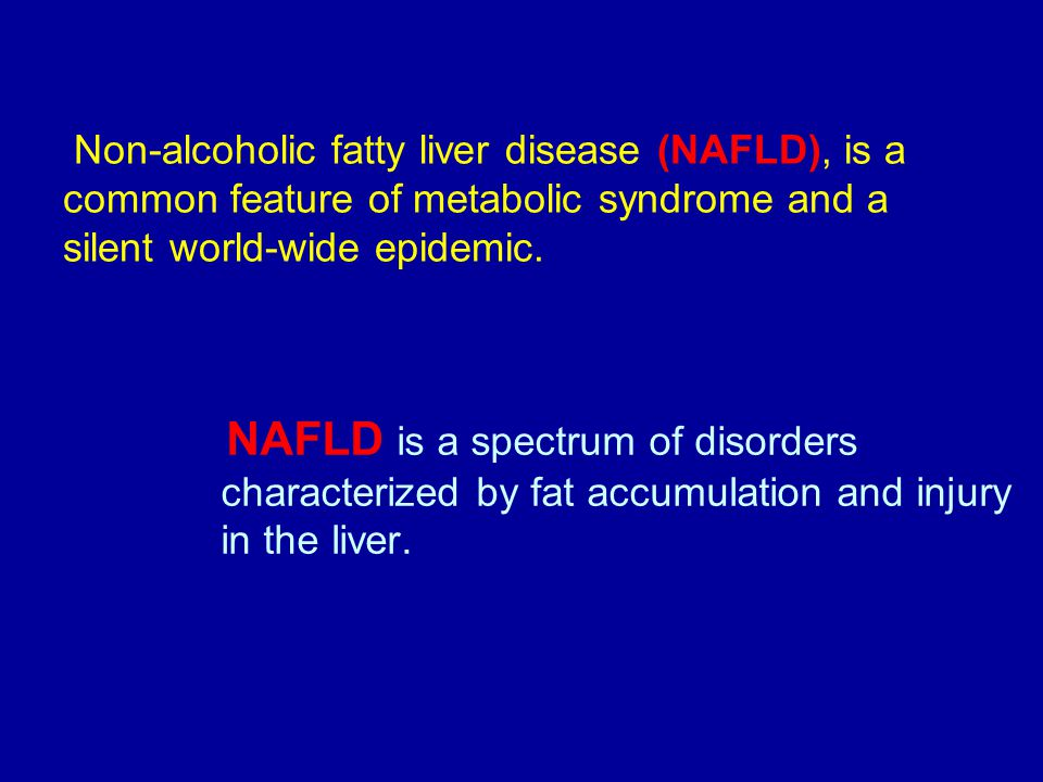 Non-alcoholic fatty liver disease (NAFLD), is a common feature of metabolic syndrome and a silent world-wide epidemic.